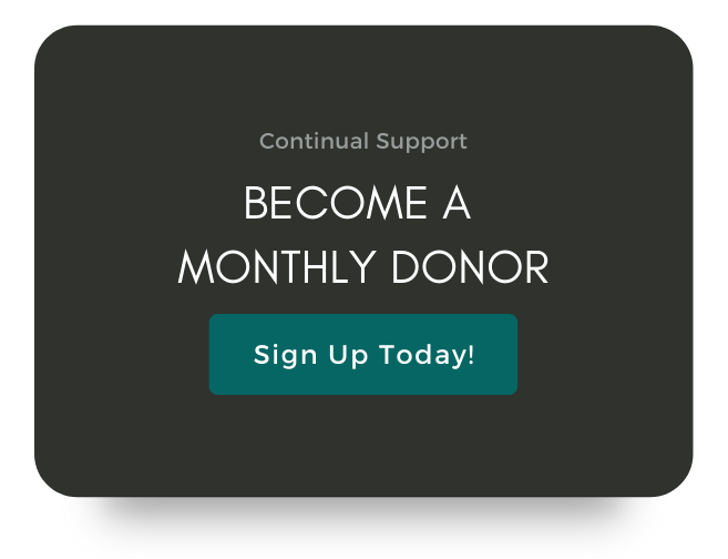 Continued Support. Become A Monthly Donor. Sign Up Today!